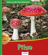 Meine große Naturbibliothek: Pilze