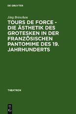 Tours de force - Die Ästhetik des Grotesken in der französischen Pantomime des 19. Jahrhunderts