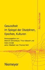 Gesundheit Im Spiegel Der Disziplinen, Epochen, Kulturen / the Meaning of Health in Different Disciplines, Epochs, and Cultures