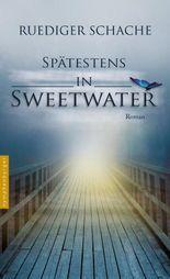 Spätestens in Sweetwater: Roman