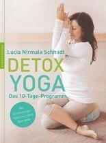 Detox Yoga: Das 10-Tage Pogramm zur sanften Entgiftung