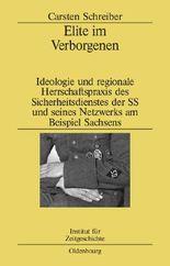 Elite im Verborgenen: Ideologie und regionale Herrschaftspraxis des Sicherheitsdienstes der SS und seines Netzwerks am Beispiel Sachsens (Studien zur Zeitgeschichte, Band 77)