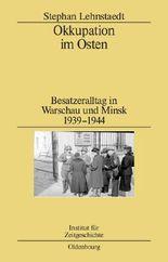 Okkupation im Osten: Besatzeralltag in Warschau und Minsk 1939-1944 (Studien zur Zeitgeschichte, Band 82)