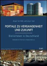 Portale zu Vergangenheit und Zukunft. Bibliotheken in Deutschland