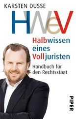 Halbwissen eines Volljuristen: Handbuch für den Rechtsstaat