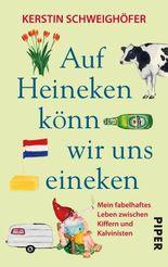 Auf Heineken könn wir uns eineken: Mein fabelhaftes Leben zwischen Kiffern und Kalvinisten