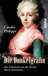 Die Dunkelgräfin: Das Geheimnis um die Tochter Marie Antoinettes