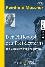 Der Philosoph des Freikletterns: Die Geschichte von Paul Preuß