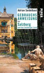 Gebrauchsanweisung für Salzburg und das Salzburger Land: Überarbeitete Neuausgabe (Piper Taschenbuch)