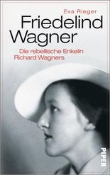 Friedelind Wagner: Die rebellische Enkelin Richard Wagners