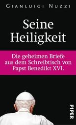 Seine Heiligkeit: Die geheimen Briefe aus dem Schreibtisch von Papst Benedikt XVI.