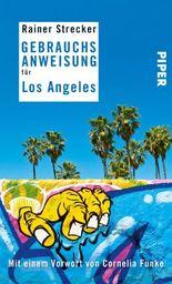 Gebrauchsanweisung für Los Angeles: Mit einem Vorwort von Cornelia Funke
