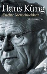 Erlebte Menschlichkeit: Erinnerungen (Küngs Memoiren)