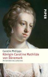 Königin Caroline Mathilde von Dänemark: Die Geliebte des Leibarztes