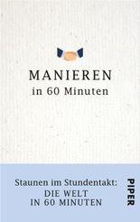 Manieren in 60 Minuten: Staunen im Stundentakt - Die Welt in 60 Minuten
