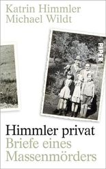 Himmler privat: Briefe eines Massenmörders