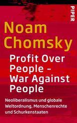 Profit Over People - War Against People: Neoliberalismus und globale Weltordnung, Menschenrechte und Schurkenstaaten