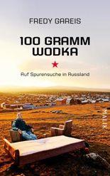 100 Gramm Wodka: Auf Spurensuche in Russland (German Edition)