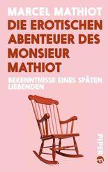 Die erotischen Abenteuer des Monsieur Mathiot: Bekenntnisse eines späten Liebenden