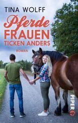 Pferdefrauen ticken anders: Roman