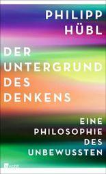 Der Untergrund des Denkens: Eine Philosophie des Unbewussten