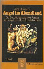 Angst im Abendland, Band 1. Die Geschichte kollektiver Ängste im Europa des 14. bis 18. Jahrhunderts