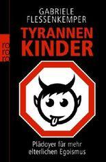 Tyrannenkinder: Plädoyer für mehr elterlichen Egoismus