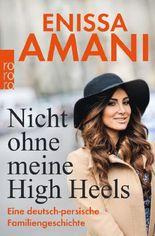 Nicht ohne meine High Heels: Eine deutsch-persische Familiengeschichte