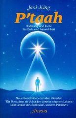 P'taah. Hoffnung und Liebe für Erde und Menschheit : neue Botschaften von den Pleiaden ; wir Menschen als Schöpfer unseres eigenen Lebens und Lenker des Schicksals unseres Planeten.