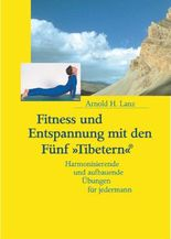 Die Fünf »Tibeter«® / Fitness und Entspannung mit den Fünf 'Tibetern'®