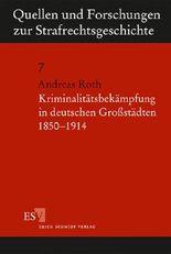 Kriminalitätsbekämpfung in deutschen Großstädten 1850-1914