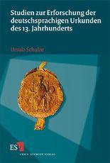Studien zur Erforschung der deutschsprachigen Urkunden des 13. Jahrhunderts