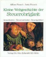 Kleine Weltgeschichte der Steuerzahler /Steuerobrigkeit /Steuerberatung / Kleine Weltgeschichte der Steuerobrigkeit