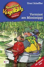 Kommissar Kugelblitz, Band 22 - Vermisst am Mississippi