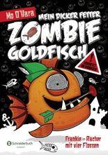Mein dicker fetter Zombie-Goldfisch: Frankie - Rächer mit vier Flossen