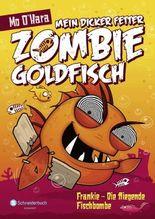Mein dicker fetter Zombie-Goldfisch: Frankie - Die fliegende Fischbombe