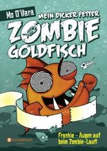 Mein dicker fetter Zombie-Goldfisch: Frankie - Augen auf beim Zombie-Lauf!