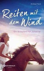 Reiten mit dem Wind: Ein Wildpferd für Johanna