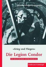 """""""Krieg und Fliegen"""". Die Legion Condor im Spanischen Bürgerkrieg"""