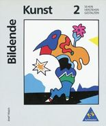 Kunst - Sekundarstufe I. Sehen - Verstehen - Gestalten / Bildende Kunst: Sehen - Verstehen - Gestalten