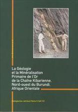 La Géologie et la Minéralisation Primaire de l'Or der la Chaîne Kibarienne, Nord-ouest du Burundi, Afrique Orientale