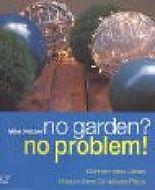 No garden? No problem!: Gärtnern ohne Garten. Kreative Ideen für kleinste Plätze