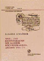Wahl- und Krönungsakten des Mainzer Reichserzkanzlerarchivs 1486-1711