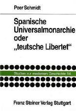 Spanische Universalmonarchie Oder Teutsche Libertet