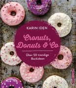 Cronuts, Donuts & Co - Über 50 trendige Backideen