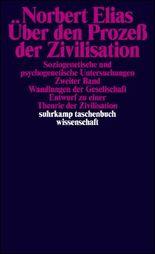 Über den Prozess der Zivilisation. Soziogenetische und psychogenetische Untersuchungen / Über den Prozeß der Zivilisation