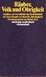 Räuber, Volk und Obrigkeit. Studien zur Geschichte der Kriminalität in Deutschland seit dem 18. Jahrhundert