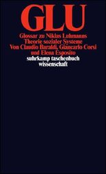 GLU. Glossar zu Niklas Luhmanns Theorie sozialer Systeme