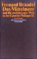 Das Mittelmeer und die mediterrane Welt in der Epoche Philipps II.