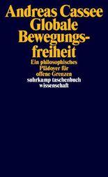 Globale Bewegungsfreiheit: Ein philosophisches Plädoyer für offene Grenzen (suhrkamp taschenbuch wissenschaft)